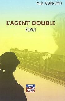 L'agent double : histoire d'un voyage des Glières à Paris - PauleWiart-David