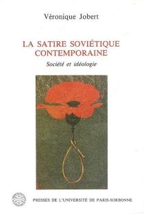 La satire soviétique contemporaine : société et idéologie - VéroniqueJobert