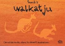 Walkatju, 90 jours dans le désert australien - Troubs