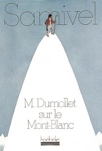 M. Dumollet sur le mont blanc - Samivel