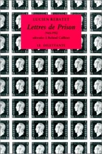 Lettres de prison (1945-1952) : adressées à Roland Cailleux - LucienRebatet