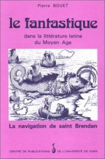 Le fantastique dans la littérature latine du Moyen Age : La navigation de saint Brendan (oeuvre anonyme du IXe siècle) : recherche pédagogique - PierreBouet