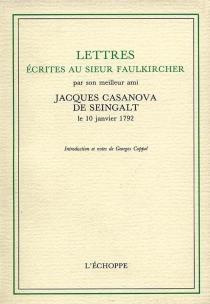 Lettres écrites au sieur Faulkircher : par son meilleur ami Jacques Casanova de Seingalt, le 10 janvier 1792 - GiacomoCasanova