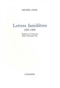 Lettres familières : 1497-1509 - Michel-Ange