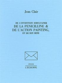 De l'invention simultanée de la pénicilline et de l'action painting, et de son sens - JeanClair