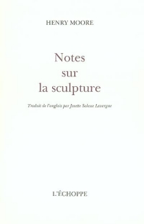 Notes sur la sculpture - Henry Moore
