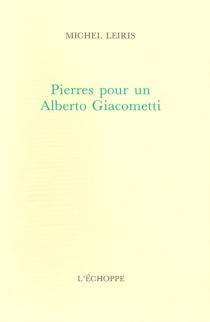 Pierres pour un Alberto Giacometti - MichelLeiris
