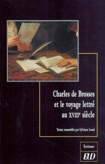 Charles de Brosses et le voyage lettré au XVIIIe siècle : colloque de Dijon, 3-4 octobre 2002, Centre de recherche Texte et édition -