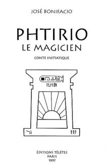Phtirio le magicien : conte initiatique - JoséBonifacio