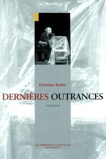 Dernières outrances : confessions - ChristianRullier