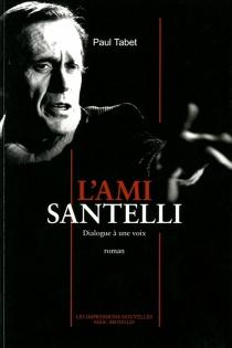 L'ami Santelli : dialogue à une voix - PaulTabet
