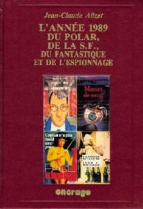 L'Année 1989 du polar, de la S-F, du fantastique et de l'espionnage : bibliographie critique courante de l'autre littérature - Jean-ClaudeAlizet