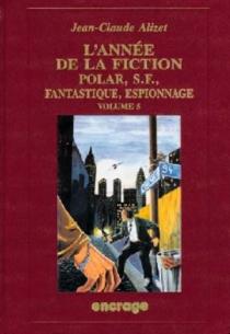 L'Année de la fiction, polar, S.-F., fantastique, espionnage : 1993, bibliographie critique courante de l'autre littérature - Jean-ClaudeAlizet