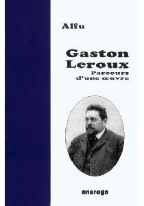 Gaston Leroux : parcours d'une oeuvre - Alfu