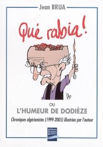 Qué rabia ! ou L'humeur de Dodièze : chroniques algérianistes 1999-2005 - JeanBrua