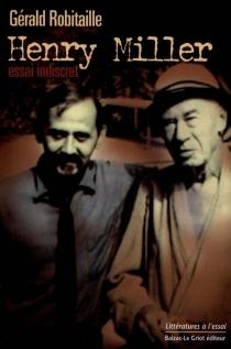 Henry Miller : essai indiscret - GéraldRobitaille