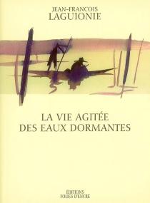 La vie agitée des eaux dormantes - Jean-FrançoisLaguionie