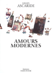 Amours modernes - Gilles Ascaride