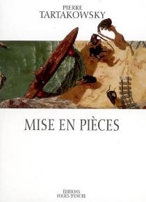 Mise en pièces - PierreTartakowsky