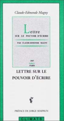Lettre sur le pouvoir d'écrire - Claude EdmondeMagny