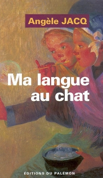 Ma langue au chat - Angèle Jacq