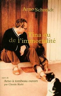 Tina ou De l'immortalité - ArnoSchmidt