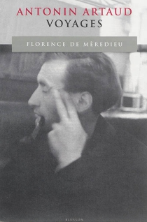 Antonin Artaud, voyages - Florence deMèredieu