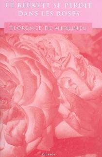 Et Beckett se perdit dans les roses - Florence deMèredieu