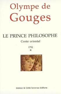 Le prince philosophe, 1792 : conte oriental - Olympe deGouges