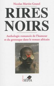 Rires noirs : anthologie romancée de l'humour et du grotesque dans le roman africain - NicolasMartin-Granel