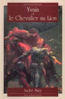 Yvain ou Le chevalier au lion - Chrétien de Troyes