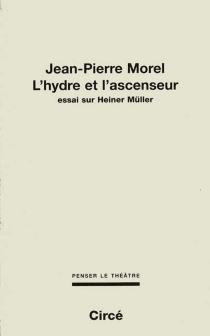 L'hydre et l'ascenseur : essai sur Heiner Müller - Jean-PierreMorel