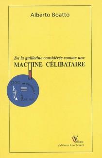 De la guillotine considérée comme une machine célibataire - AlbertoBoatto