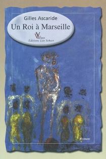 Un roi à Marseille - GillesAscaride