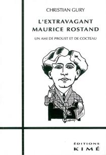 L'Extravagant Maurice Rostand : un ami de Proust et de Cocteau - ChristianGury