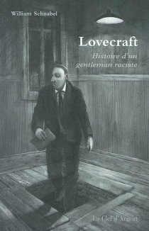 Lovecraft : histoire d'un gentleman raciste - William Schnabel