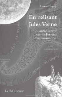 En relisant Jules Verne : un autre regard sur les Voyages extraordinaires - LionelDupuy