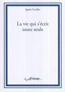 La vie qui s'écrit toute seule - AgnèsGuellec