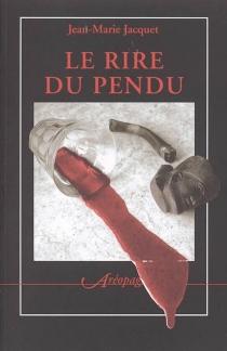Le rire du pendu - Jean-MarieJacquet