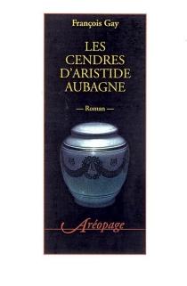 Les cendres d'Aristide Aubagne - FrançoisGay