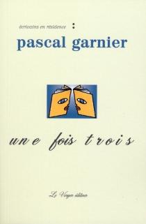 Une fois trois - PascalGarnier
