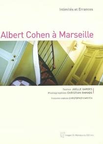 Albert Cohen à Marseille : intimités et errances - JoëlleGardes