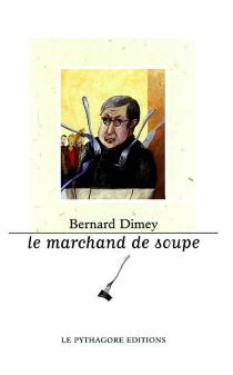 Le marchand de soupe - BernardDimey