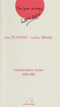 Jean Dubuffet, Ludovic Massé : correspondance croisée, 1940-1981 - JeanDubuffet