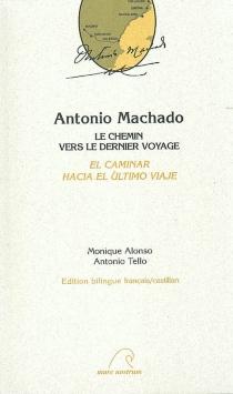 Antonio Machado : el caminar hacia el ultimo viaje| Antonio Machado : le chemin vers le dernier voyage - MoniqueAlonso