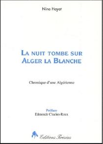 La nuit tombe sur Alger la blanche : chronique d'une algérienne - NinaHayat