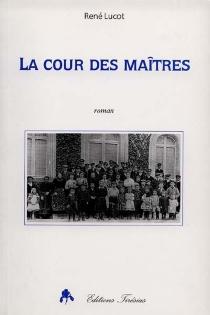 La cour des maîtres - RenéLucot