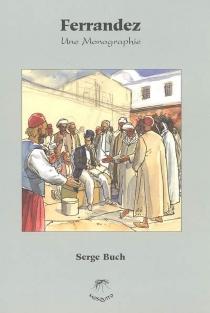 Ferrandez : une monographie : entretiens avec Serge Buch - SergeBuch