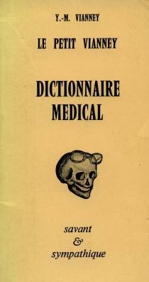 Le Petit Vianney : dictionnaire médical savant et sympathique - Yves-MarieVianney