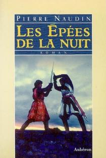 Les épées de la nuit ou Les soupers de Roquemaure - PierreNaudin
